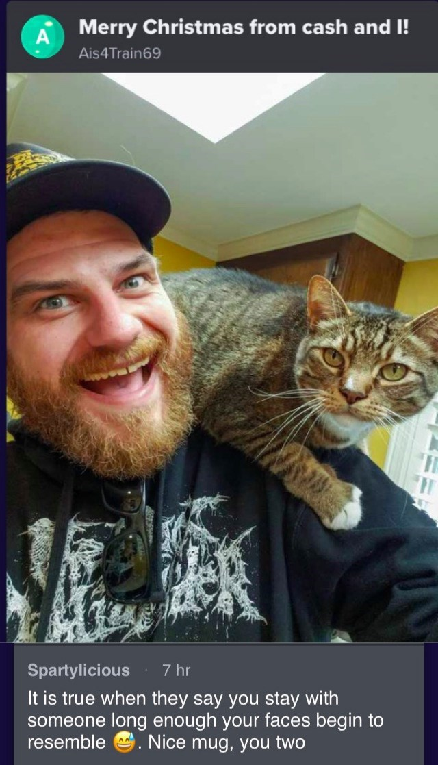 Cat - Merry Christmas from cash and I! A Ais4Train69 7 hr Spartylicious It is true when they say you stay with someone long enough your faces begin to resemble . Nice mug, you two