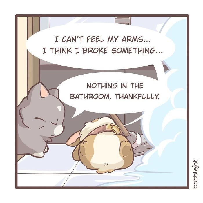 Cartoon - I CAN'T FEEL MY ARMS... I THINK I BROKE SOMETHING... NOTHING IN THE BATHROOM, THANKFULLY. bobblejot
