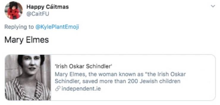 "Text - Happy Cáitmas @CaitFU Replying to @KylePlantEmoji Mary Elmes 'Irish Oskar Schindler' Mary Elmes, the woman known as ""the Irish Oskar Schindler, saved more than 200 Jewish children 8 independent.ie"