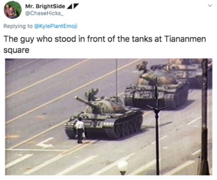Combat vehicle - Mr. BrightSide @ChaseHicks_ Replying to @KylePlantEmoji The guy who stood in front of the tanks at Tiananmen square