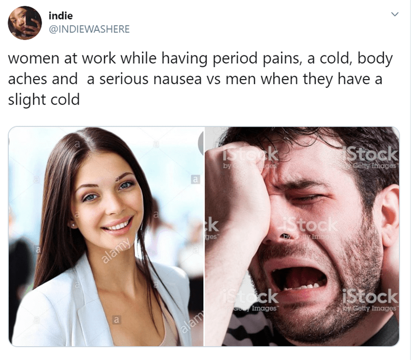 Face - indie @INDIEWASHERE women at work while having period pains, a cold, body aches and a serious nausea vs men when they have a slight cold IStock Stock by ges Getty Images Stock ges Dyelly Image alamy istock istock a Images a Getty Images alam