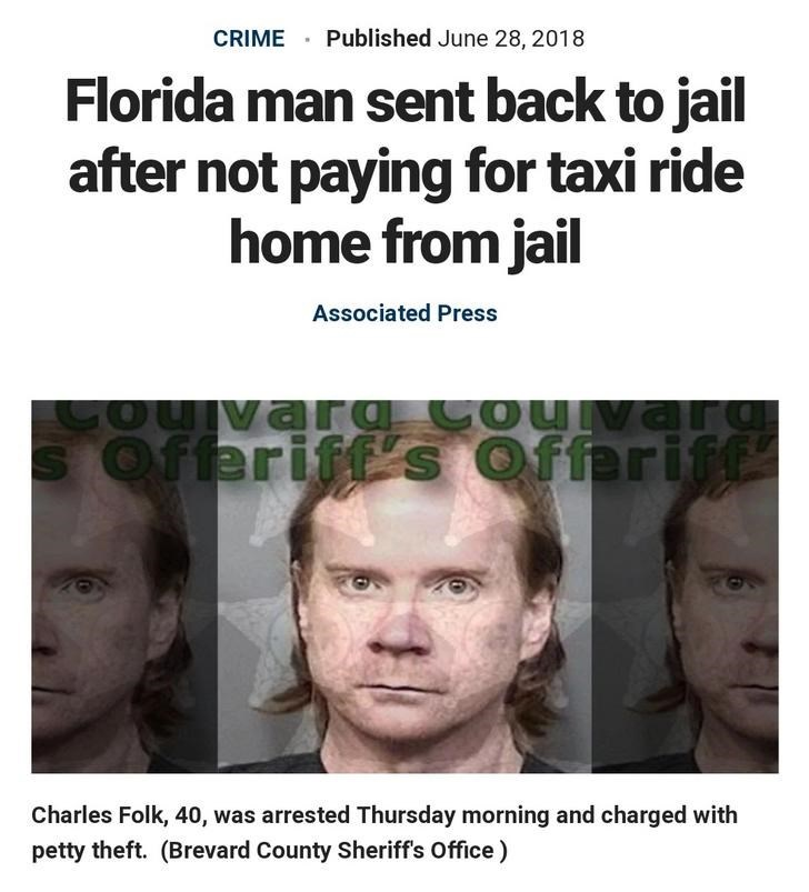 Face - CRIME · Published June 28, 2018 Florida man sent back to jail after not paying for taxi ride home from jail Associated Press ouivaro S Offeriff's Offarif Charles Folk, 40, was arrested Thursday morning and charged with petty theft. (Brevard County Sheriff's Office)