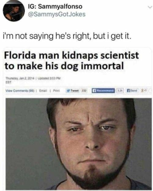 Face - IG: Sammyalfonso @SammysGotJokes i'm not saying he's right, but i get it. Florida man kidnaps scientist to make his dog immortal Thunday, an 2. 2014 Upoad 353 PM Vow Comments ()i Bmail Pret