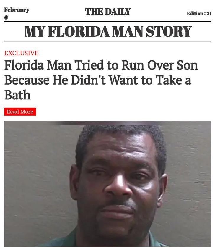 Face - February THE DAILY Edition #21 MY FLORIDA MAN STORY EXCLUSIVE Florida Man Tried to Run Over Son Because He Didn't Want to Take a Bath Read More