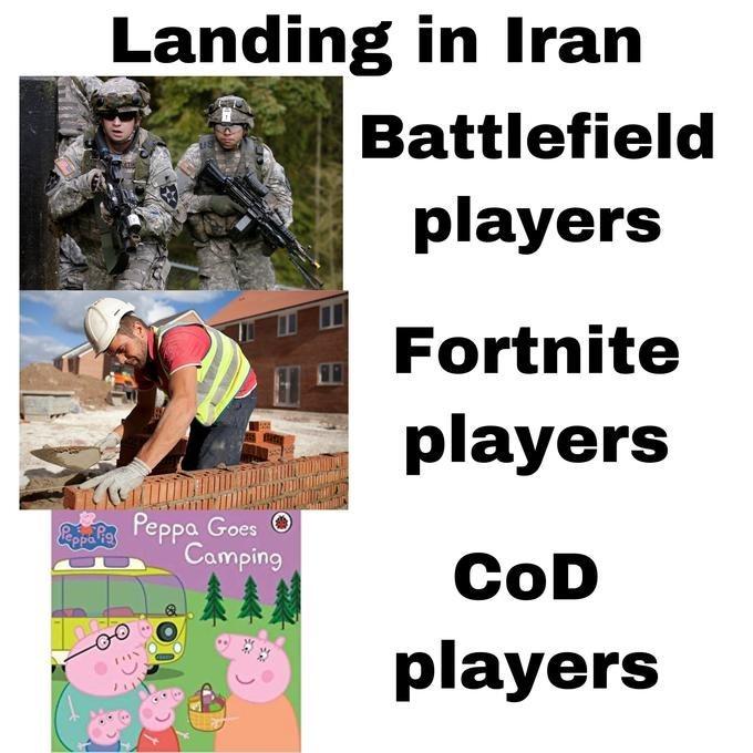Adaptation - Landing in Iran Battlefield players Fortnite players Pepei Peppa Goes O Camping CoD players