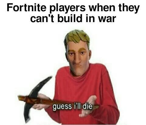 Cartoon - Fortnite players when they can't build in war guess i'll die