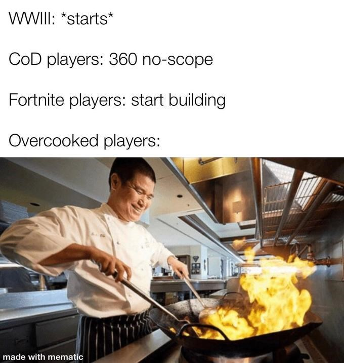 Cook - WWIII: *starts* CoD players: 360 no-scope Fortnite players: start building Overcooked players: made with mematic
