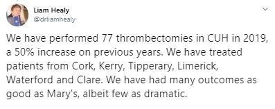 Text - Liam Healy @drliamhealy We have performed 77 thrombectomies in CUH in 2019, a 50% increase on previous years. We have treated patients from Cork, Kerry, Tipperary, Limerick, Waterford and Clare. We have had many outcomes as good as Mary's, albeit few as dramatic.