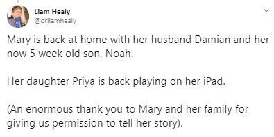 Text - Liam Healy @drliamhealy Mary is back at home with her husband Damian and her now 5 week old son, Noah. Her daughter Priya is back playing on her iPad. (An enormous thank you to Mary and her family for giving us permission to tell her story).