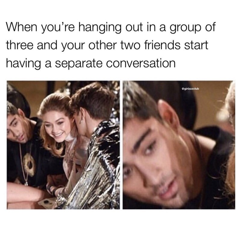 Hair - When you're hanging out in a group of three and your other two friends start having a separate conversation @girlzzzclub