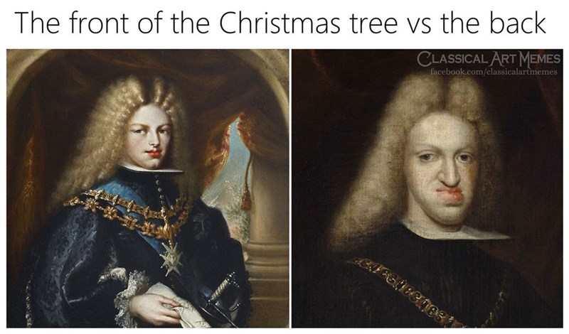Portrait - The front of the Christmas tree vs the back CLASSICAL ART MEMES facebook.com/classicalartmemes