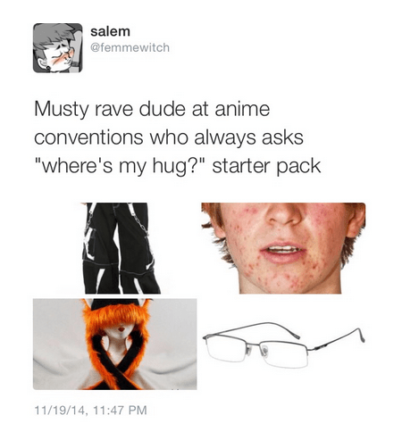 "Face - salem @femmewitch Musty rave dude at anime conventions who always asks ""where's my hug?"" starter pack 11/19/14, 11:47 PM"