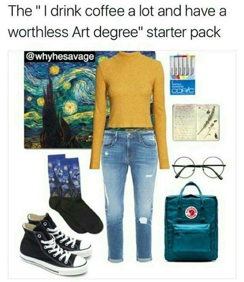 "Clothing - The ""I drink coffee a lot and have a worthless Art degree"" starter pack @whyhesavage SMETCH WARKERS COF/C"