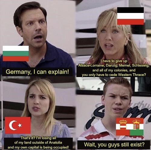 Face - Ihave to give up Alsace-Lorraine, Danzig, Memel, Schleswig, and all of my colonies, and you only have to cede Western Thrace? Germany, I can explain! C* That's it? I'm losing all of my land outside of Anatolia and my own capital is being occupied! Wait, you guys still exist?