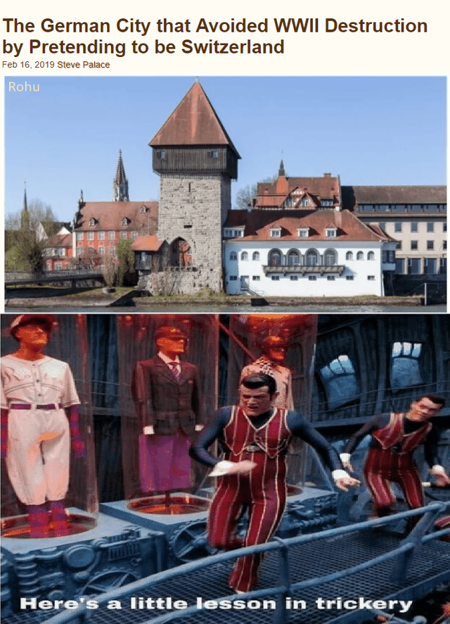 History - The German City that Avoided WWII Destruction by Pretending to be Switzerland Feb 16, 2019 Steve Palace Rohu Here's a little lesson in trickery