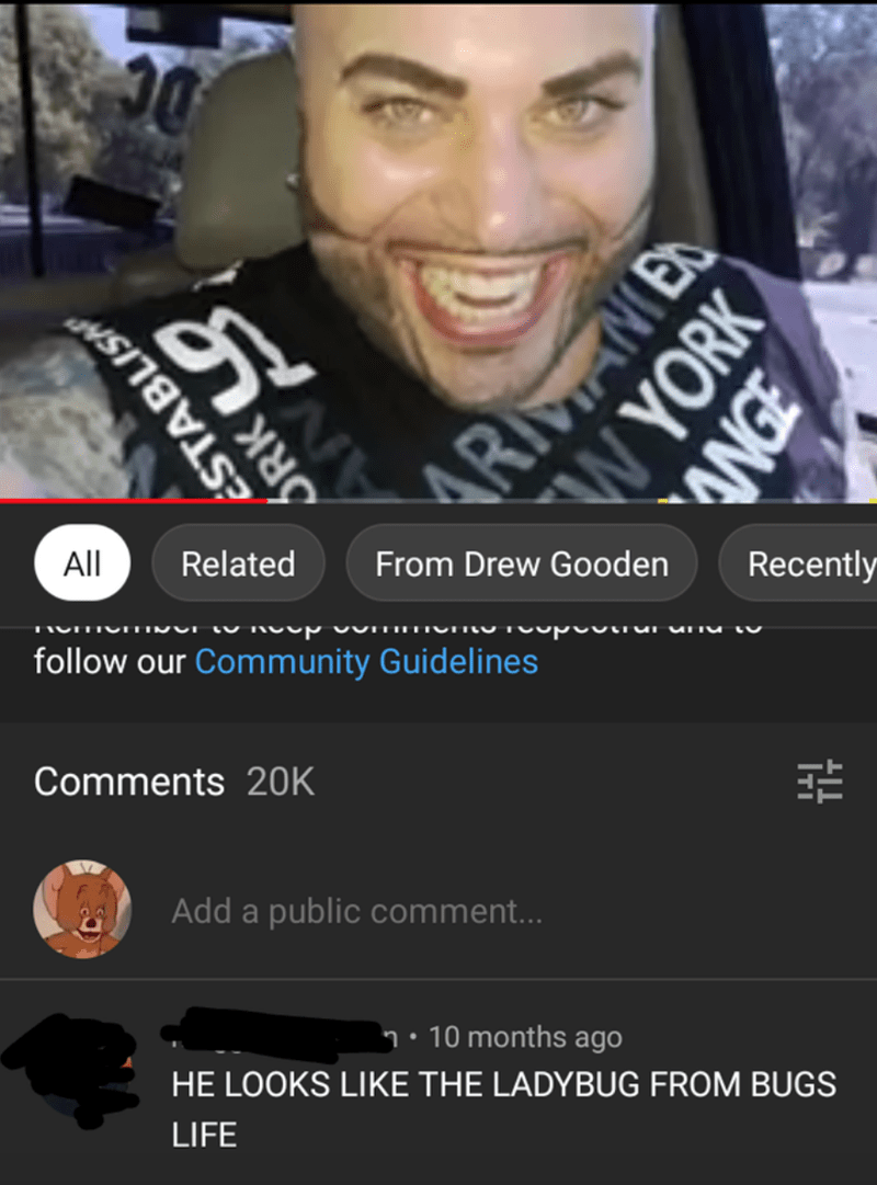 Product - All Recently From Drew Gooden Related Toupoo rur unu iu follow our Community Guidelines Comments 20K Add a public comment... n• 10 months ago HE LOOKS LIKE THE LADYBUG FROM BUGS LIFE ÉSTABLIS RK ARIMANIE W YORK