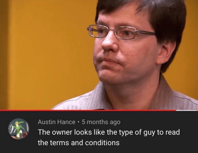 Chin - Austin Hance · 5 months ago The owner looks like the type of guy to read the terms and conditions