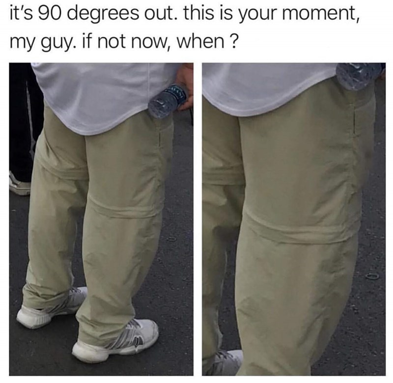 Clothing - it's 90 degrees out. this is your moment, my guy. if not now, when ?