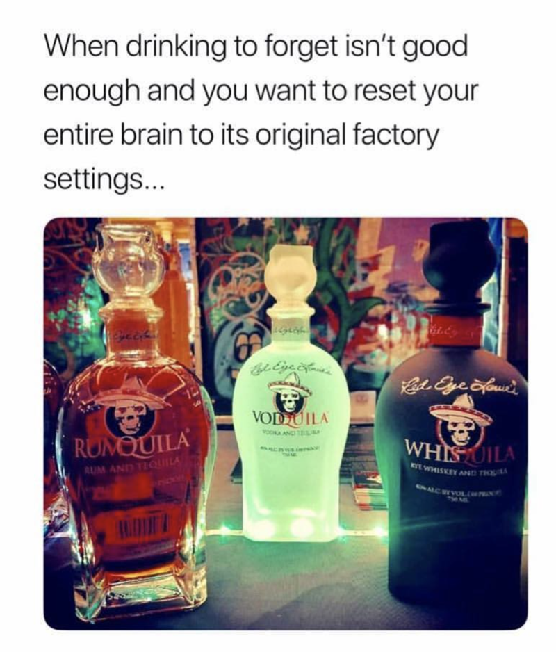 Liqueur - When drinking to forget isn't good enough and you want to reset your entire brain to its original factory settings.. Becht VODUILA RUMQUILA WHIS OILA AUM AND TIQUILA NOOE EYE WHISKEY AND TH ACHVOLceTC