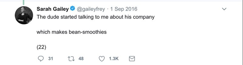 Text - Sarah Gailey O @gaileyfrey · 1 Sep 2016 The dude started talking to me about his company which makes bean-smoothies (22) 17 48 31 1.3K