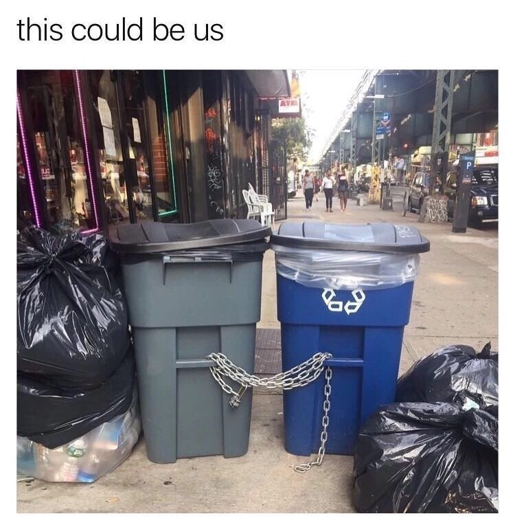 "Funny meme that reads, ""This could be us"" above a a photo of two trash cans chained together"