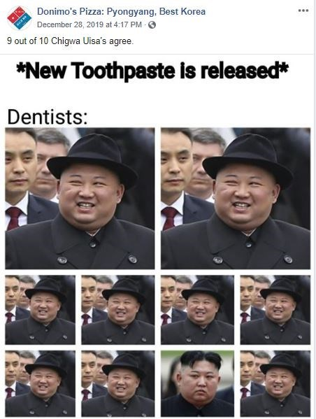 Facial expression - Donimo's Pizza: Pyongyang, Best Korea December 28, 2019 at 4:17 PM O 9 out of 10 Chigwa Uisa's agree. *New Toothpaste is released* Dentists: