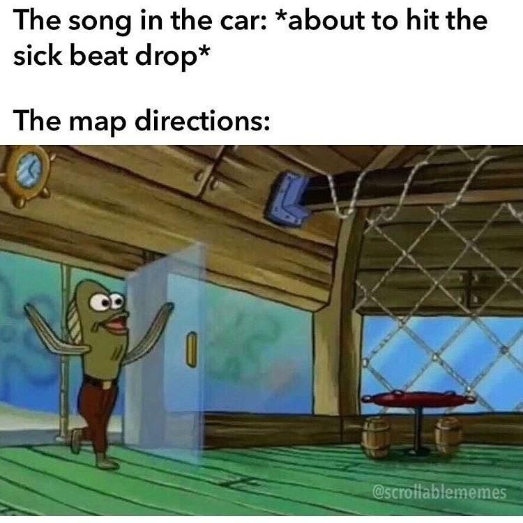 Cartoon - The song in the car: *about to hit the sick beat drop* The map directions: CD @scrotlablememes