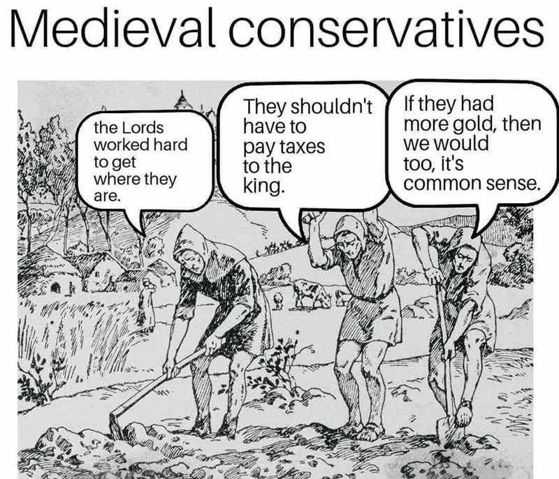 Cartoon - Medieval conservatives If they had more gold, then we would too, it's They shouldn't have to pay taxes to the king. the Lords worked hard to get where they common sense. are.