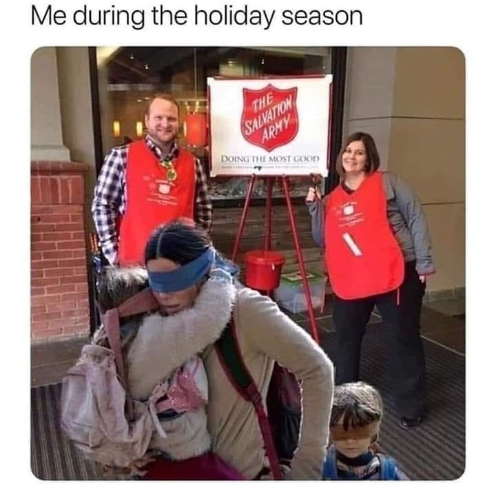 Product - Me during the holiday season THE SALVATION ARMY DOING THE MOST GOOD