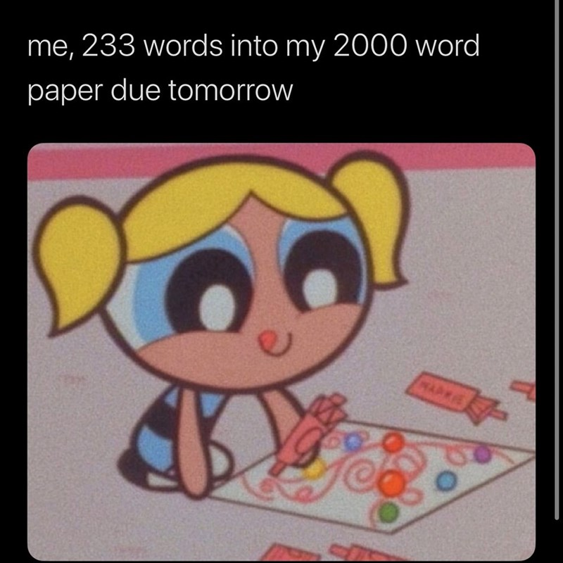 Cartoon - me, 233 words into my 2000 word paper due tomorrow MARRIE