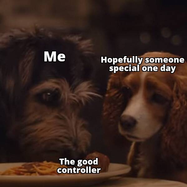 Dog - Me Hopefully someone special one day The good controller
