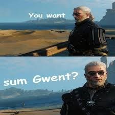 Movie - You want sum Gwent?