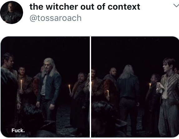 Text - the witcher out of context @tossaroach Fuck.