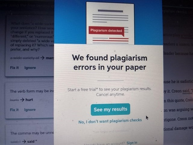 "Text - Whit does a widn varki your seriloncn? How wo change if you replaced it ""different or numerous simply deleted ""a wide va of replacing it? Which ve prefer, and why? Plagiarism detected eaders lenon leader because he We found plagiarism errors in your paper awide-variety of→ man Fix it Ignore use he is sadistic Start a free trial* to see your plagiarism results. Cancel anytime. The verb form may be in y it. Creon said, s> hurt n this quote, Creo See my results Fix it Ignore on was arguing w"