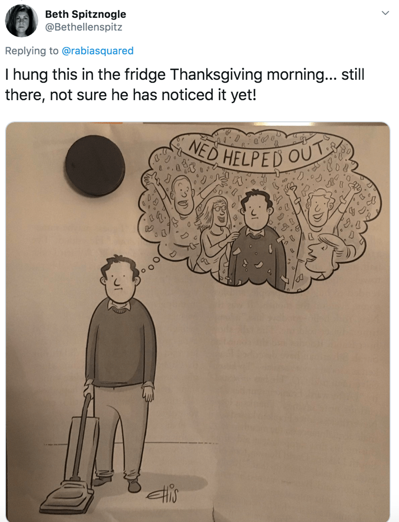 Cartoon - Beth Spitznogle @Bethellenspitz Replying to @rabiasquared I hung this in the fridge Thanksgiving morning... still there, not sure he has noticed it yet! NED HELPED OUT