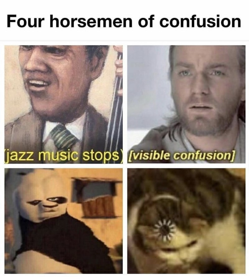 Face - Four horsemen of confusion jazz music stops [visible confusion]