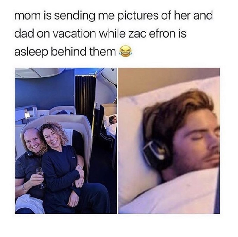 Face - mom is sending me pictures of her and dad on vacation while zac efron is asleep behind them