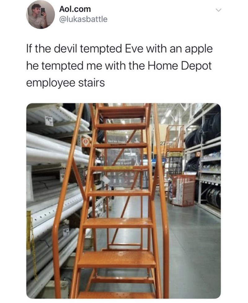 Product - Aol.com @lukasbattle If the devil tempted Eve with an apple he tempted me with the Home Depot employee stairs