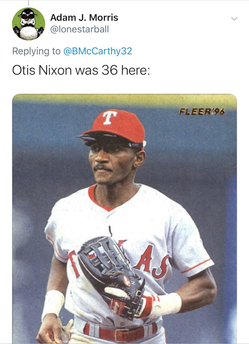 Baseball player - Adam J. Morris @lonestarball| Replying to @BMcCarthy32 Otis Nixon was 36 here: FLEER 96 As