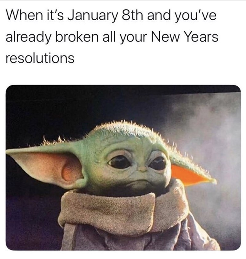 Yoda - When it's January 8th and you've already broken all your New Years resolutions