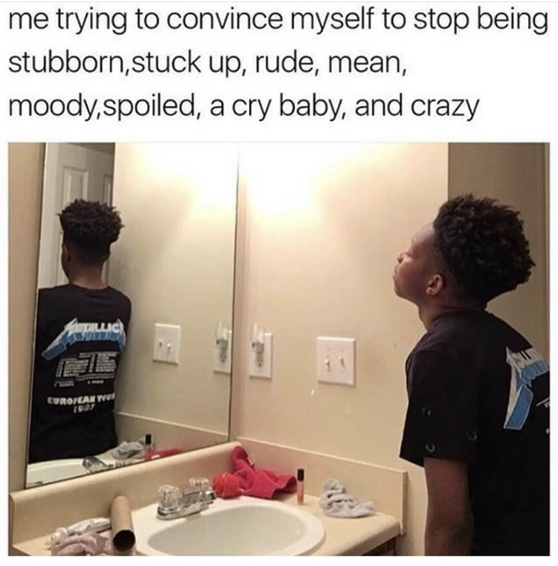 Hair - me trying to convince myself to stop being stubborn,stuck up, rude, mean, moody,spoiled, a cry baby, and crazy AumpLLIC EUROIEAN Tel