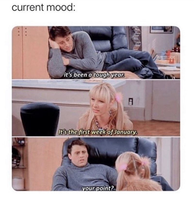 Product - current mood: it's been a tough year. It's the first week of January. your point?