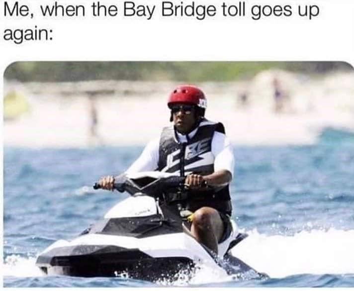 Water transportation - Me, when the Bay Bridge toll goes up again:
