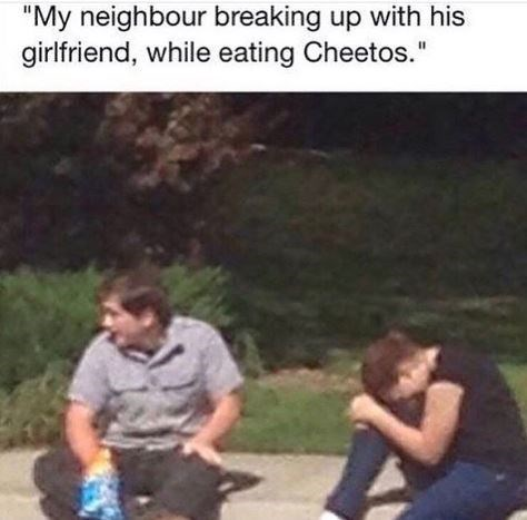 "Photo caption - ""My neighbour breaking up with his girlfriend, while eating Cheetos."""