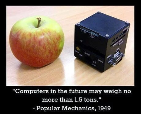 """Apple - """"Computers in the future may weigh no more than 1.5 tons."""" - Popular Mechanics, 1949"""