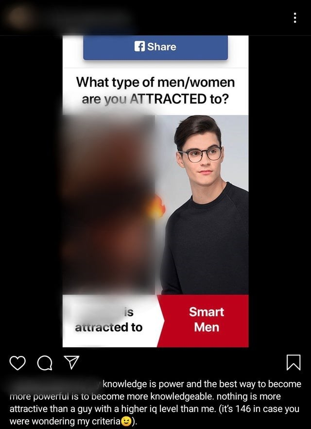 Text - f Share What type of men/women are you ATTRACTED to? Smart is Men attracted to knowledge is power and the best way to become more powerful is to become more knowledgeable. nothing is more attractive than a guy with a higher iq level than me. (it's 146 in case you were wondering my criteriae).