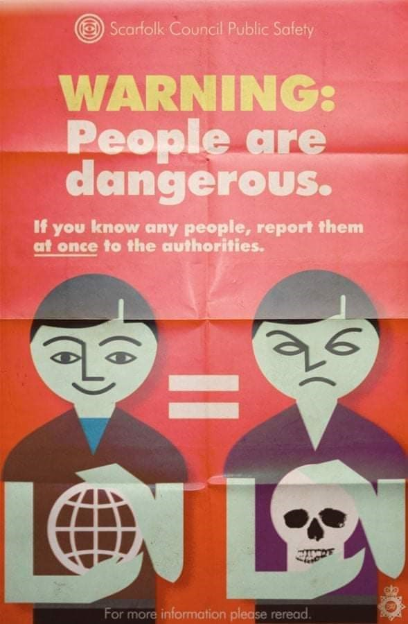 Text - Scarfolk Council Public Safety WARNING: People are dangerous. If you know any people, report them at once to the authorities. %3D For more information please reread.