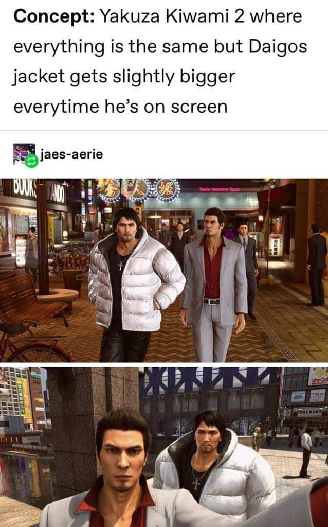 Adaptation - Concept: Yakuza Kiwami 2 where everything is the same but Daigos jacket gets slightly bigger everytime he's on screen jaes-aerie GEOOK www