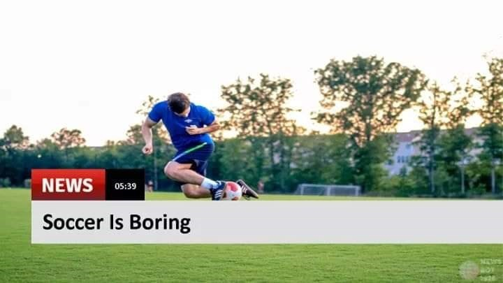 Player - NEWS 05:39 Soccer Is Boring