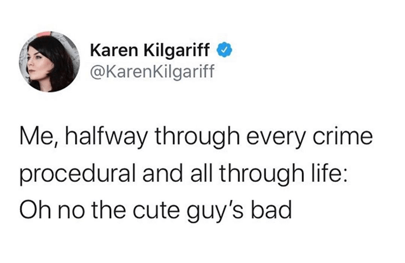 funny meme about men tweet karen kilgariff me, halfway through every crime procedural and all through life: oh no the cute guy's bald